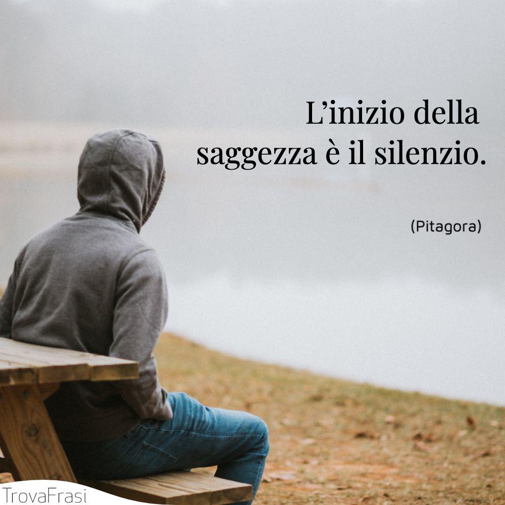 L'inizio della saggezza è il silenzio.
