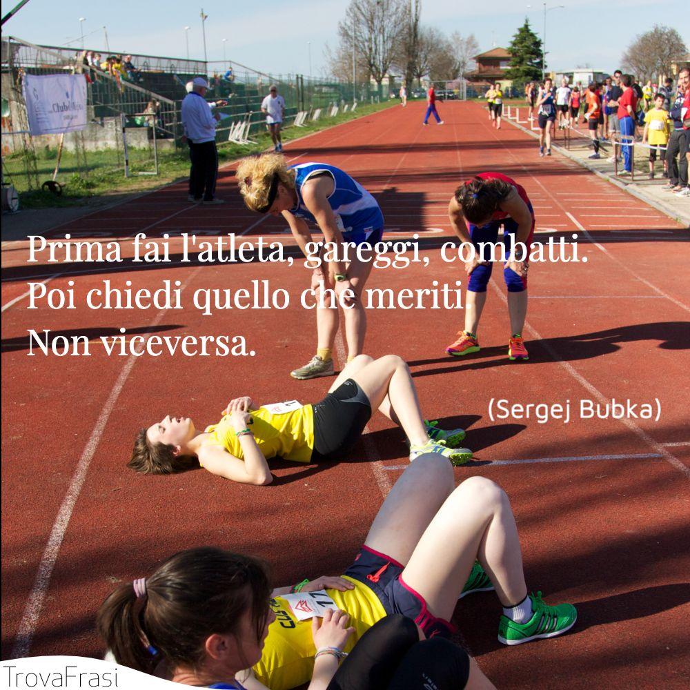 Prima fai l'atleta, gareggi, combatti. Poi chiedi quello che meriti. Non viceversa.