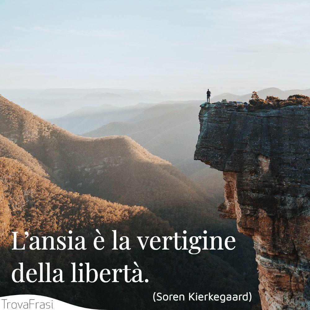 L'ansia è la vertigine della libertà.