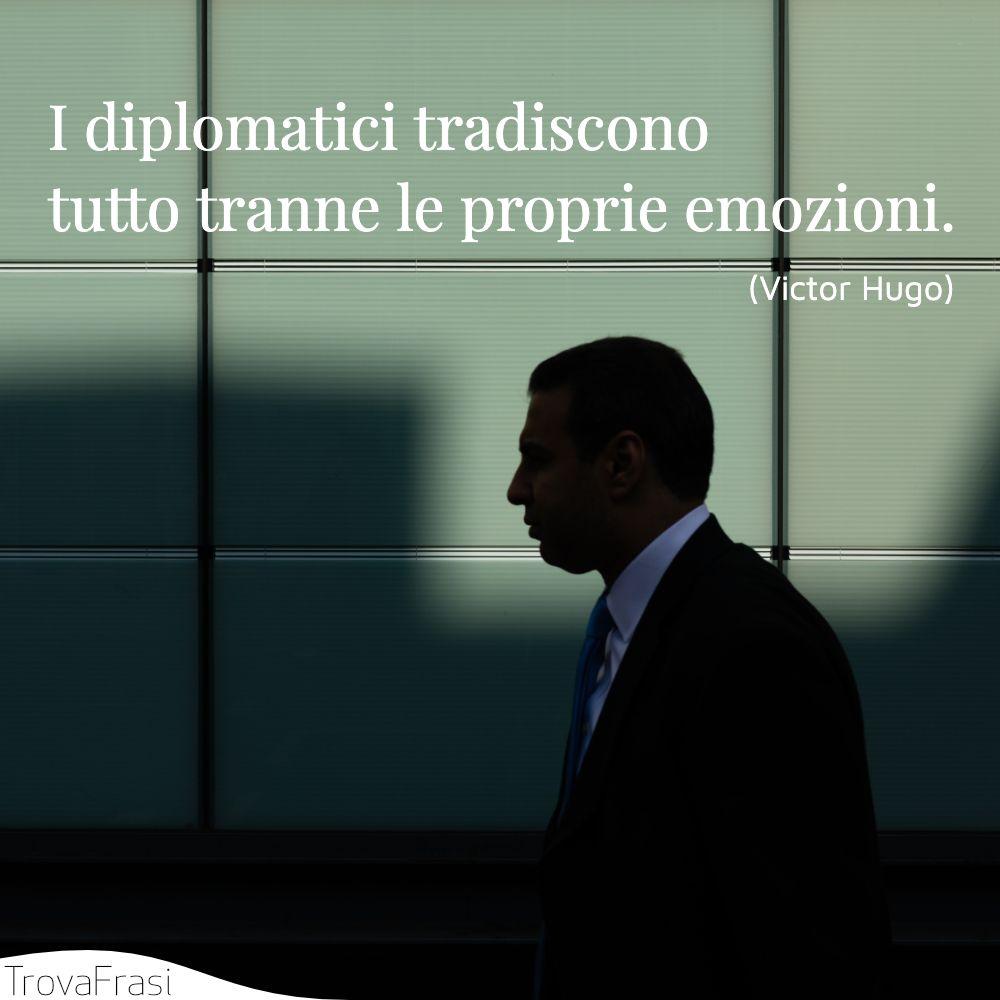 I diplomatici tradiscono tutto tranne le proprie emozioni.