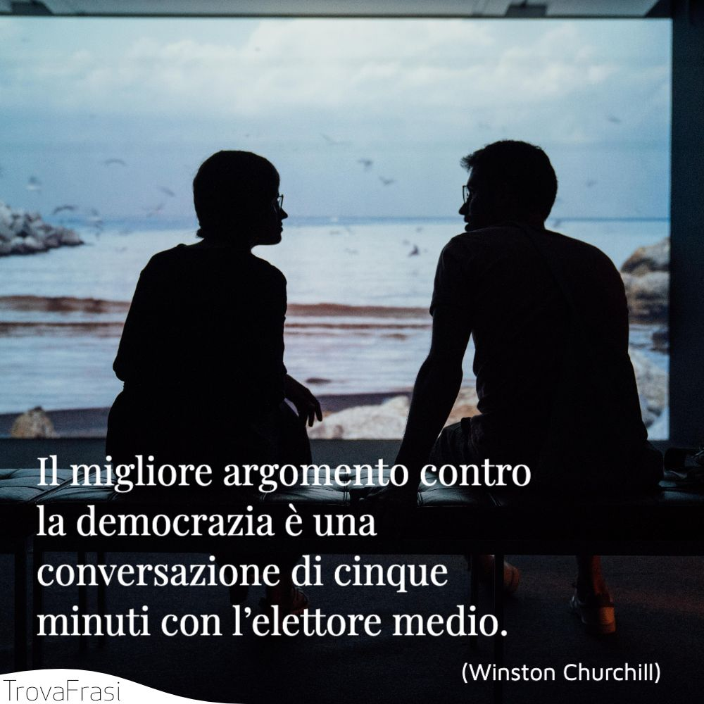 Il migliore argomento contro la democrazia è una conversazione di cinque minuti con l'elettore medio.
