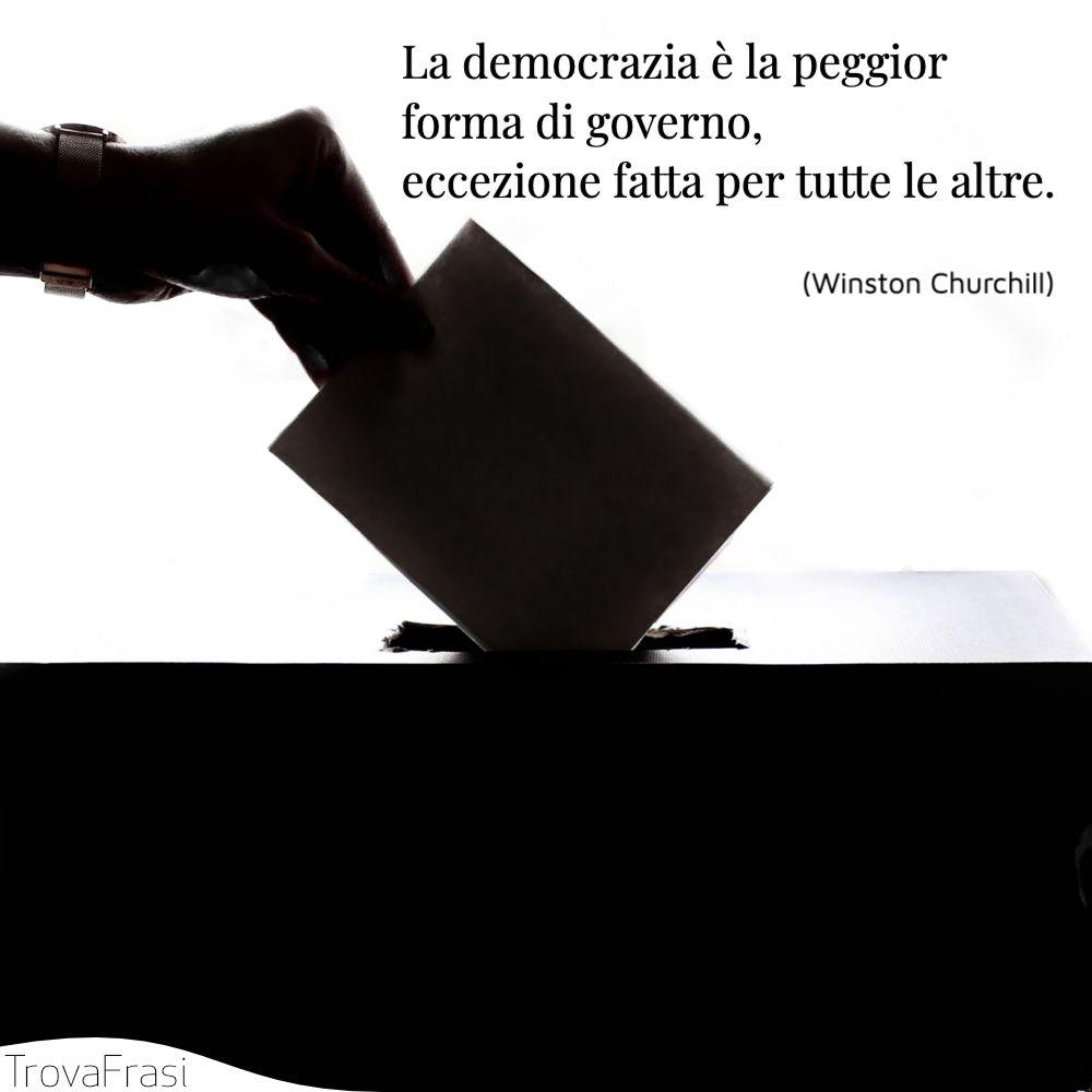 La democrazia è la peggior forma di governo, eccezione fatta per tutte le altre.