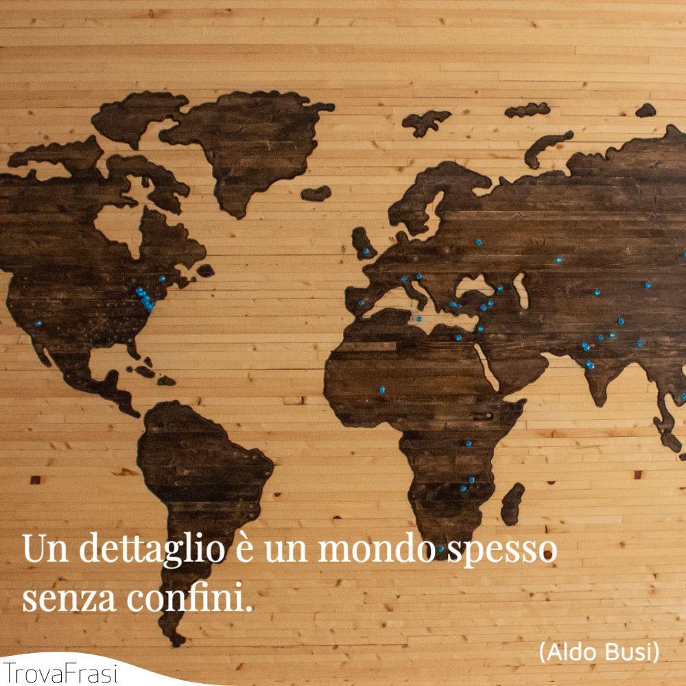 Un dettaglio è un mondo spesso senza confini.