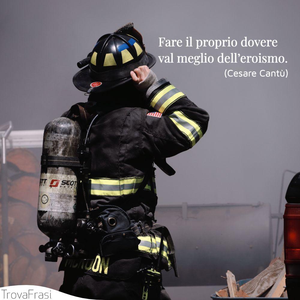 Fare il proprio dovere val meglio dell'eroismo.