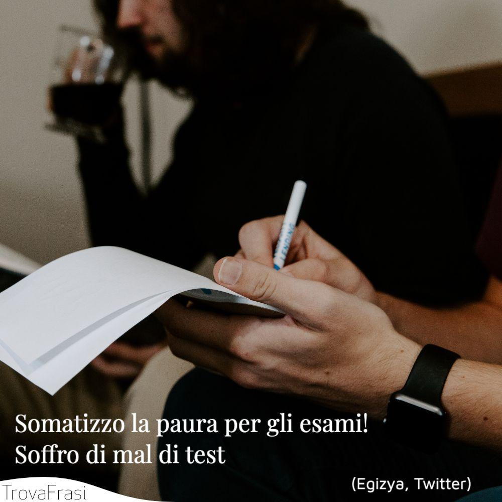 Somatizzo la paura per gli esami! Soffro di mal di test