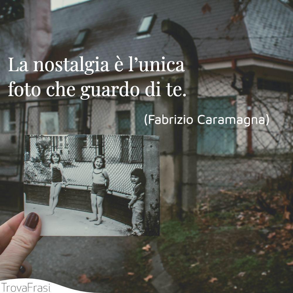 La nostalgia è l'unica foto che guardo di te.