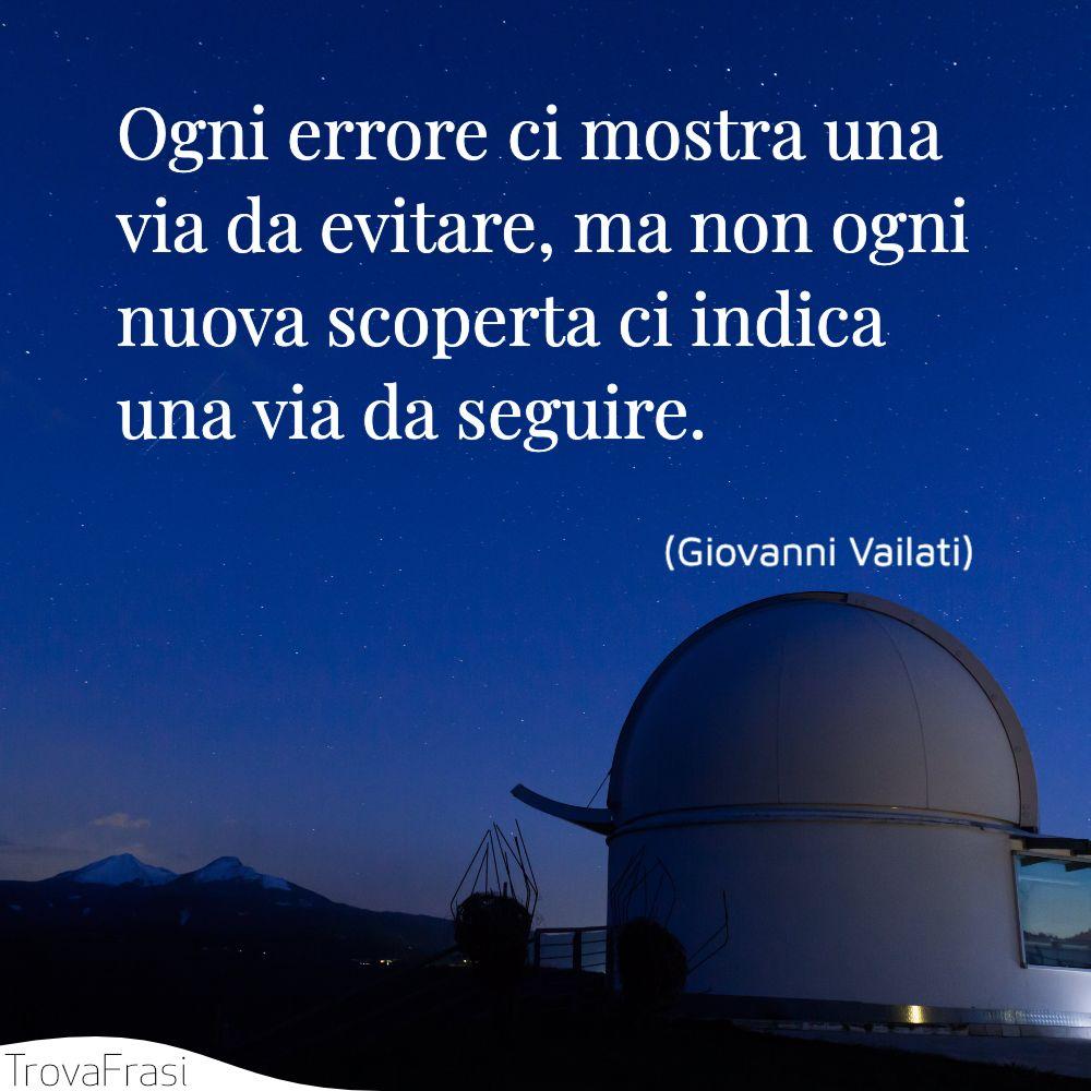 Ogni errore ci mostra una via da evitare, ma non ogni nuova scoperta ci indica una via da seguire.