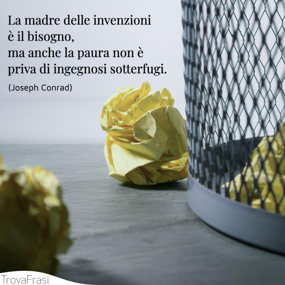 La madre delle invenzioni è il bisogno, ma anche la paura non è priva di ingegnosi sotterfugi.