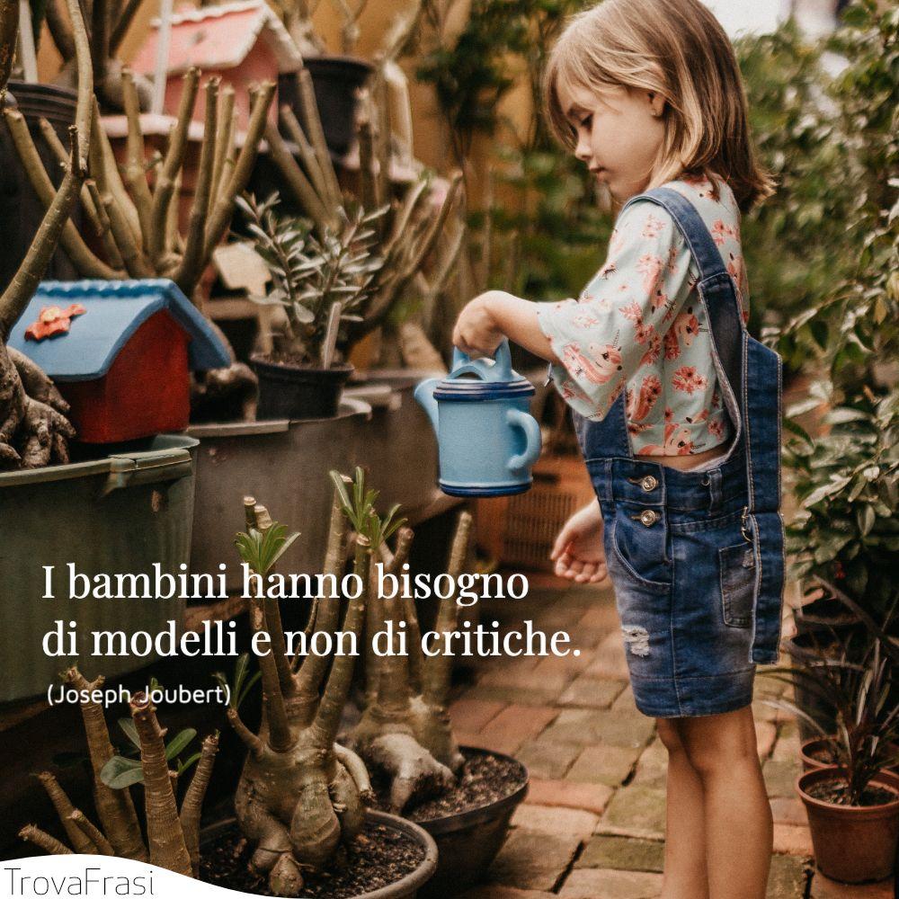 I bambini hanno bisogno di modelli e non di critiche.