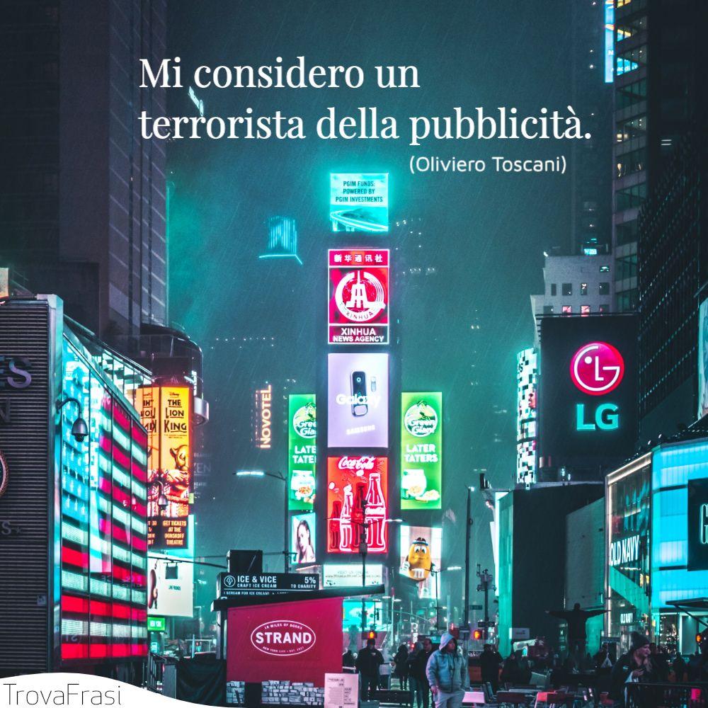 Mi considero un terrorista della pubblicità.