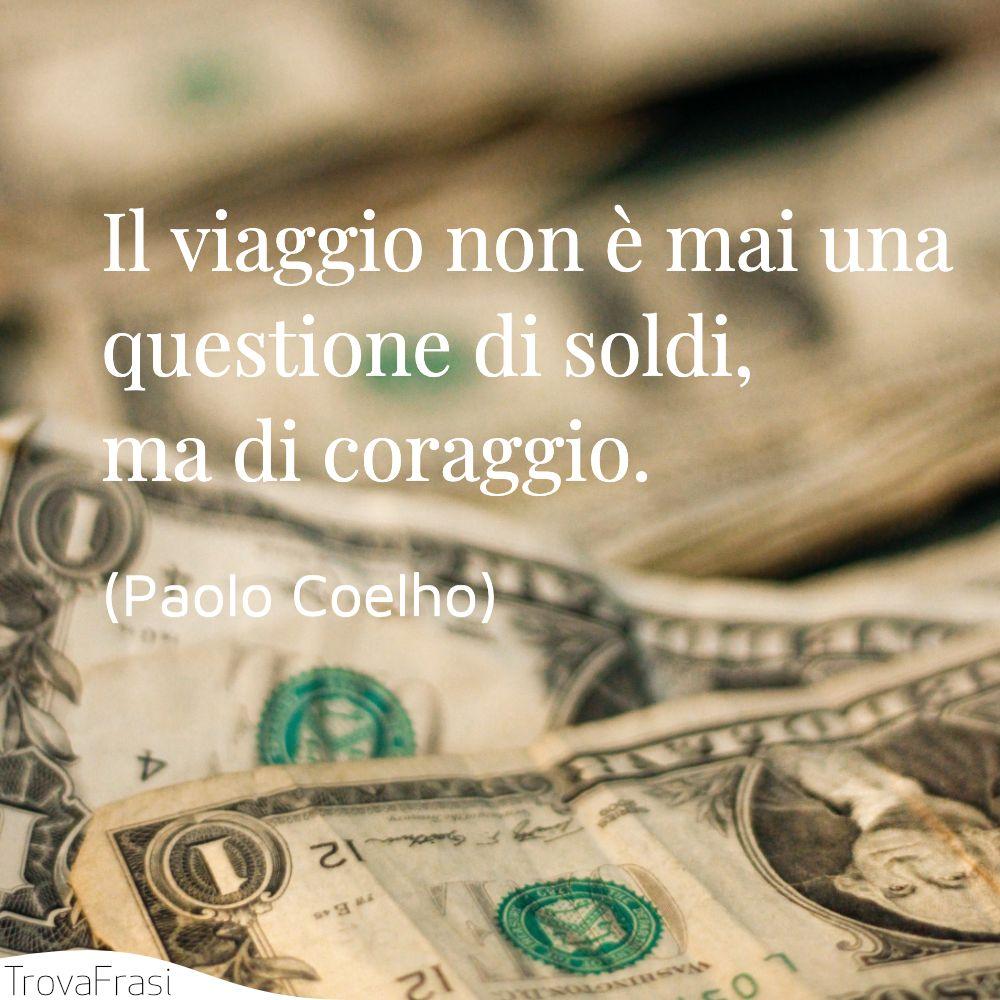 Il viaggio non è mai una questione di soldi, ma di coraggio.