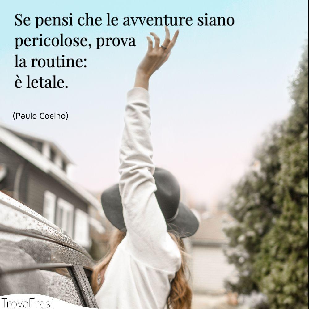 Se pensi che le avventure siano pericolose, prova la routine: è letale.