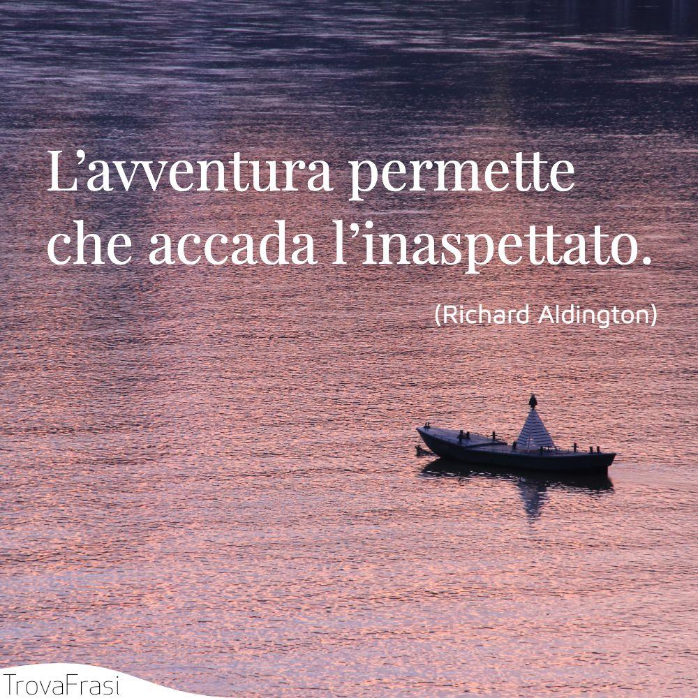 L'avventura permette che accada l'inaspettato.