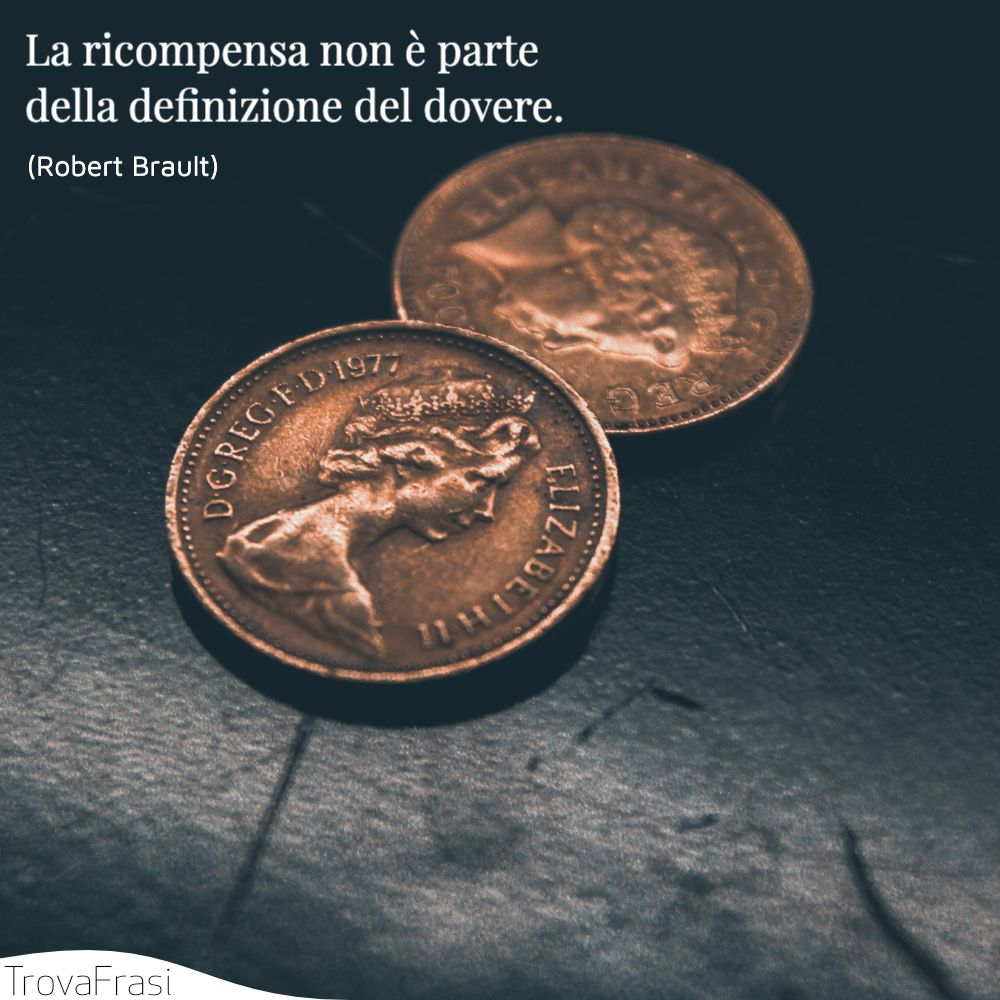 La ricompensa non è parte della definizione del dovere.