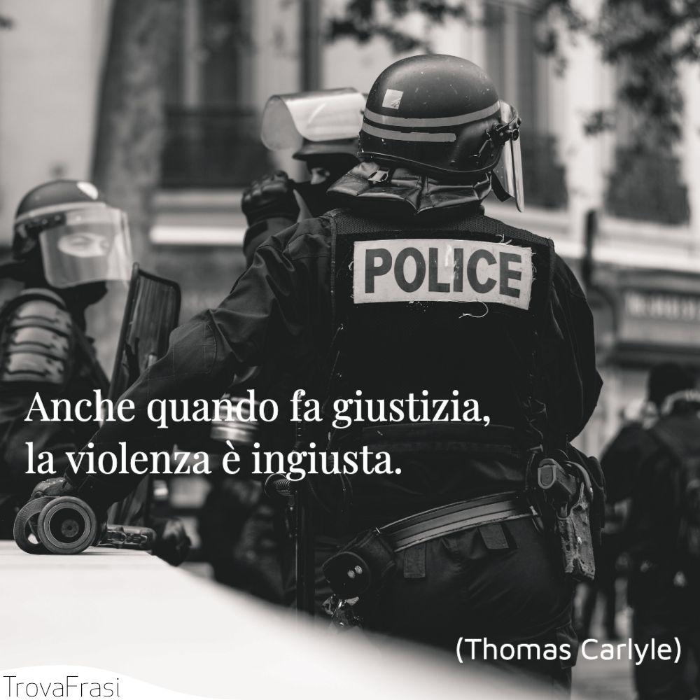 Anche quando fa giustizia, la violenza è ingiusta.