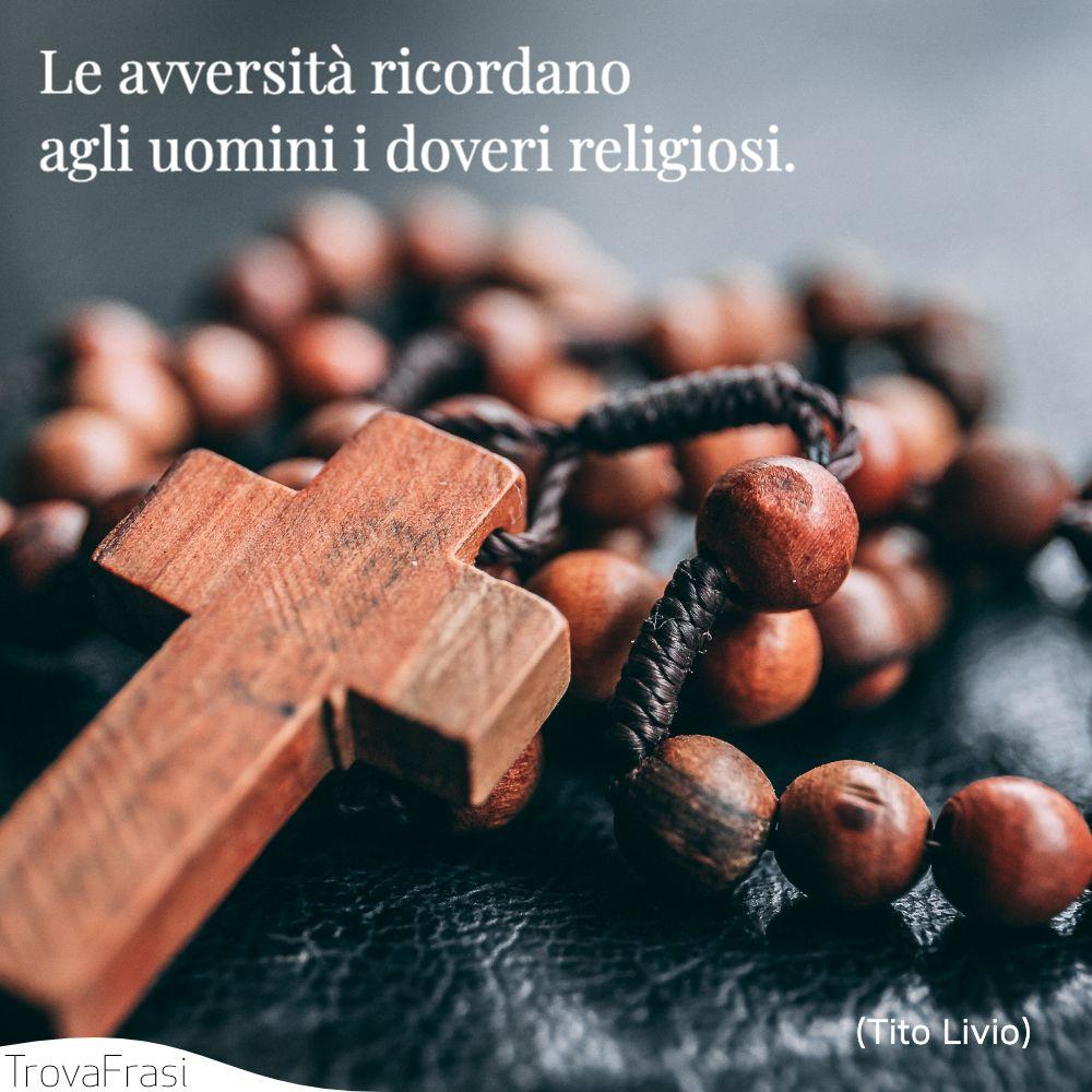 Le avversità ricordano agli uomini i doveri religiosi.