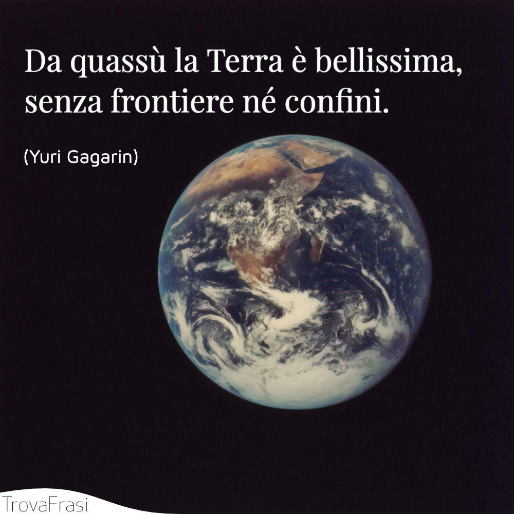 Da quassù la Terra è bellissima, senza frontiere né confini.