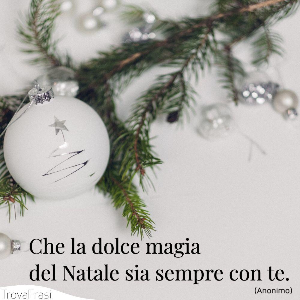Che la dolce magia del Natale sia sempre con te.