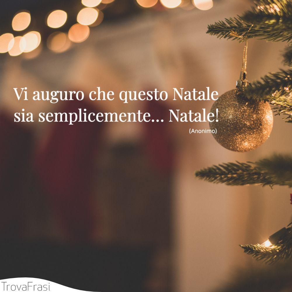 Vi auguro che questo Natale sia semplicemente… Natale!