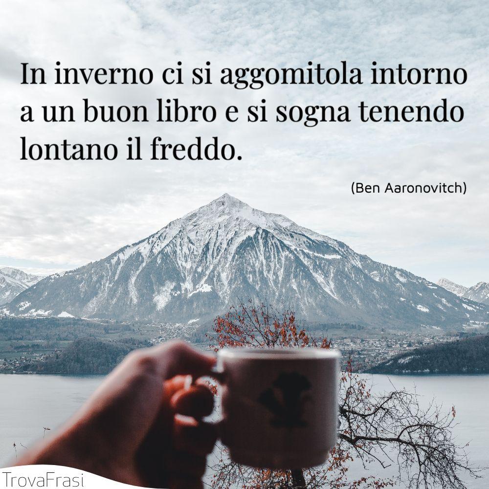 In inverno ci si aggomitola intorno a un buon libro e si sogna tenendo lontano il freddo.