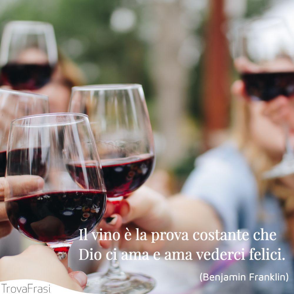 Il vino è la prova costante che Dio ci ama e ama vederci felici.