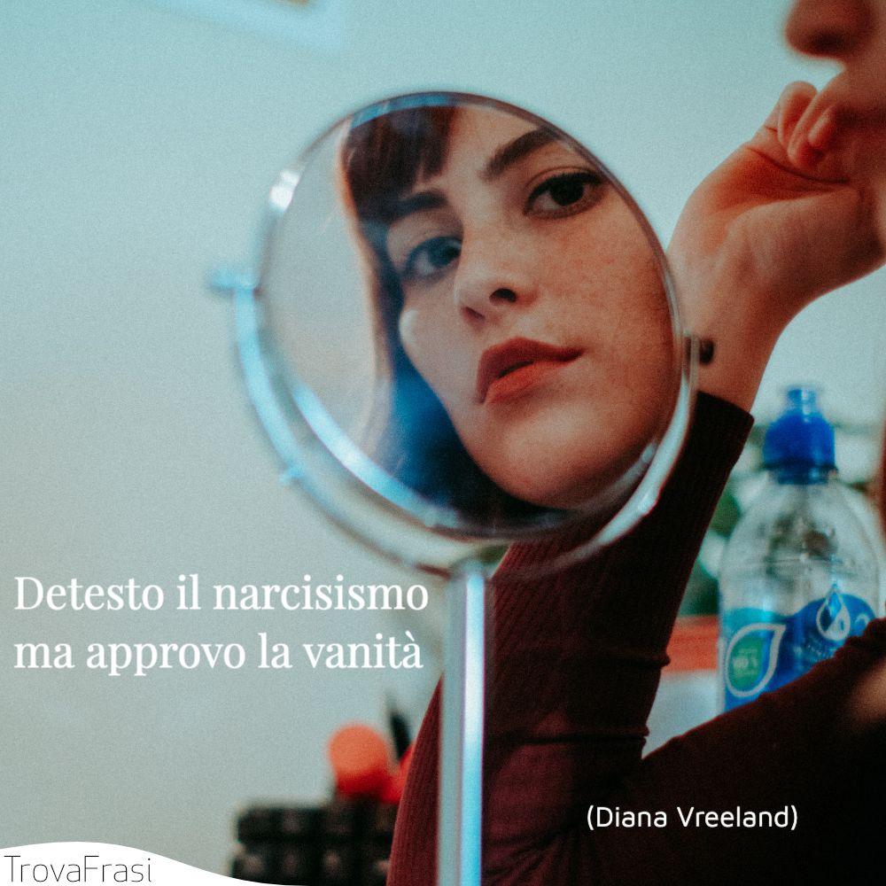 Detesto il narcisismo ma approvo la vanità