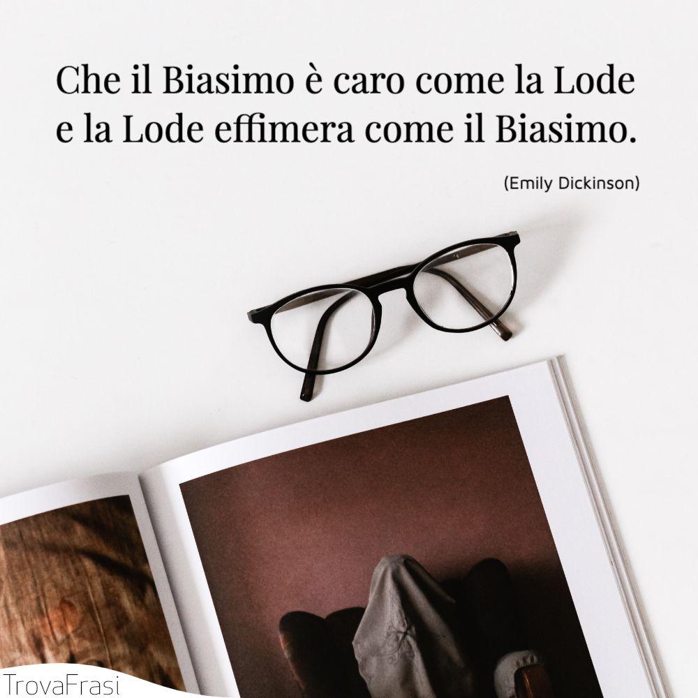 Che il Biasimo è caro come la Lode  e la Lode effimera come il Biasimo.