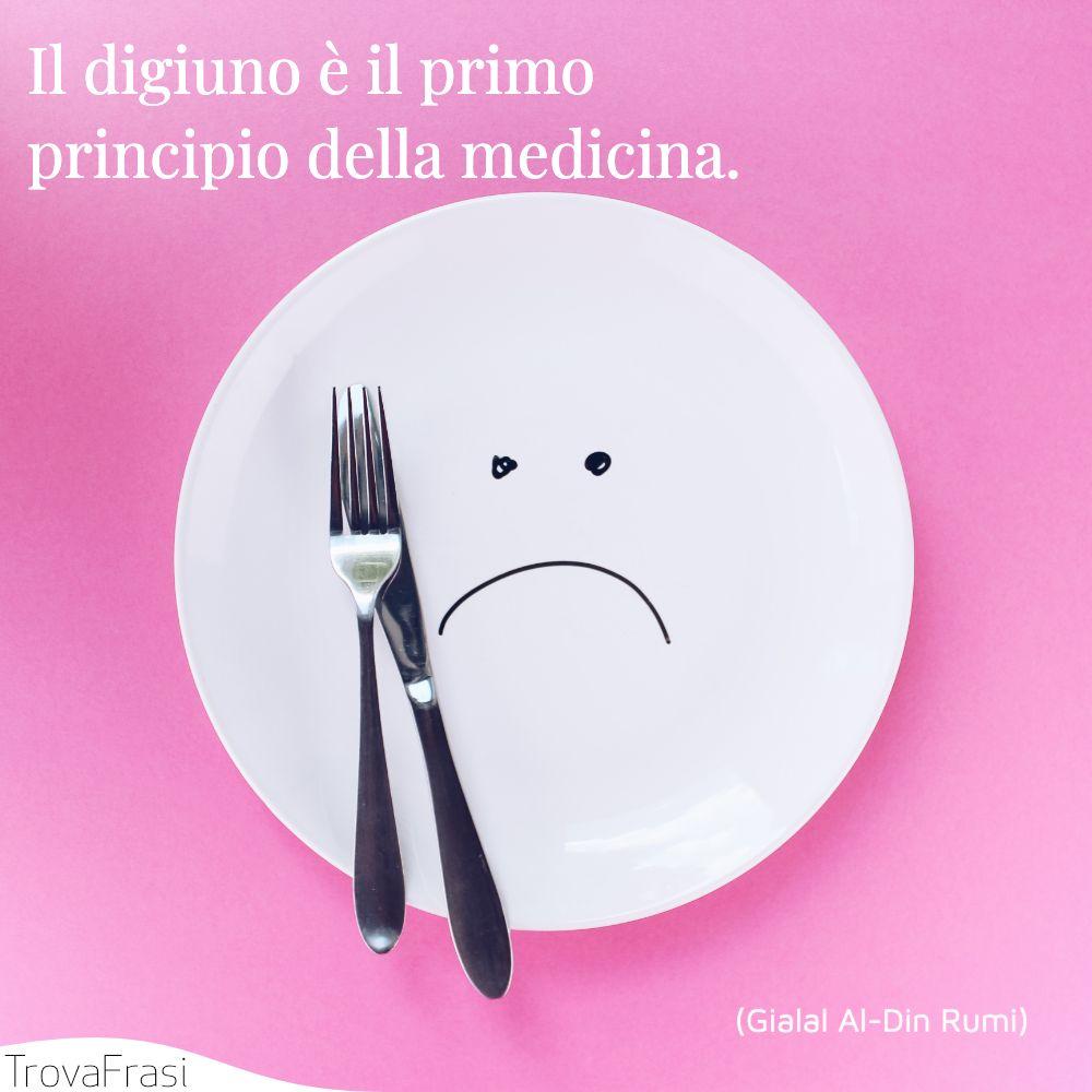Il digiuno è il primo principio della medicina.