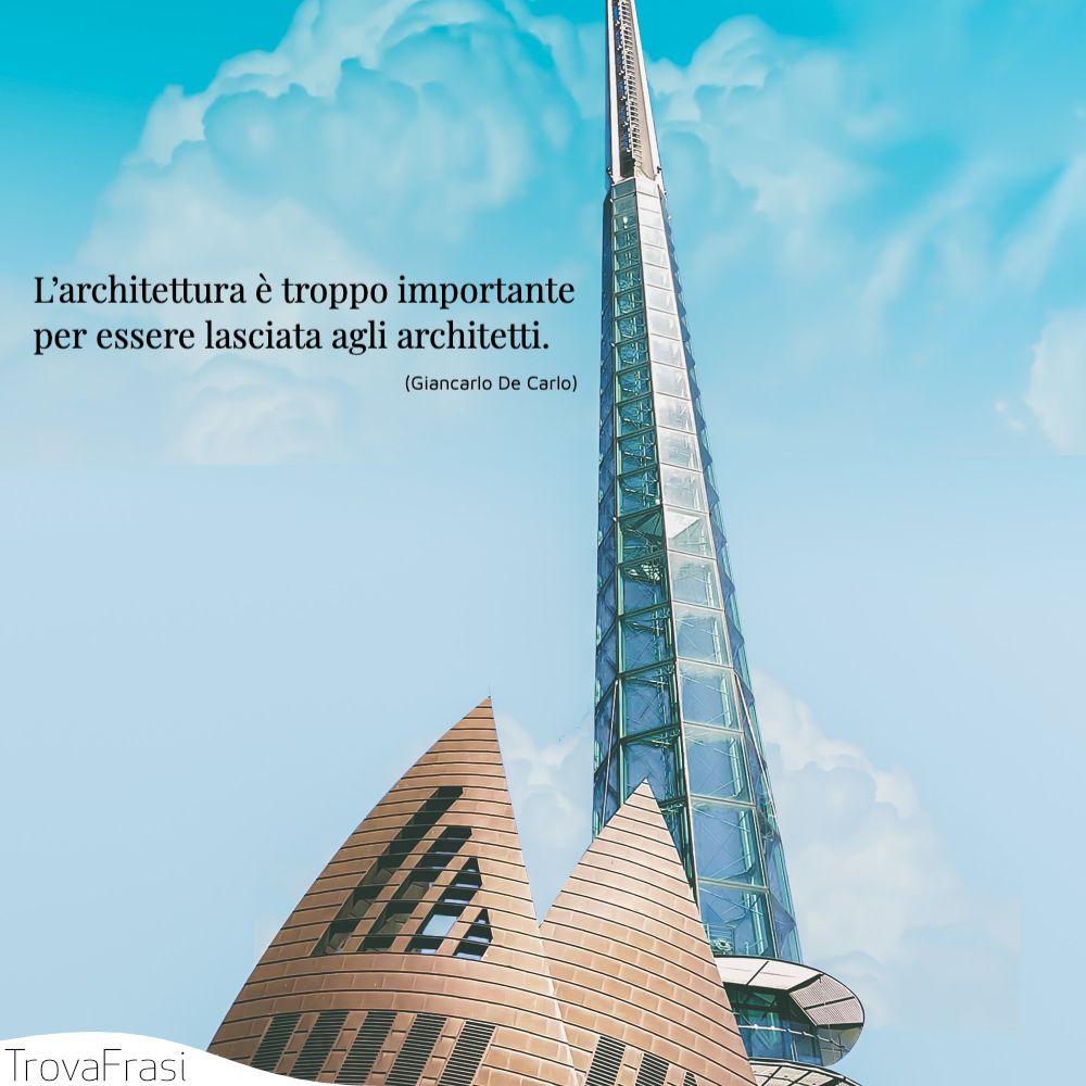 Frasi Sull Architettura E L Arte Di Costruire Edifici