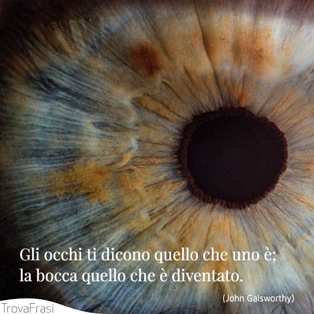 Gli occhi ti dicono quello che uno è; la bocca quello che è diventato.