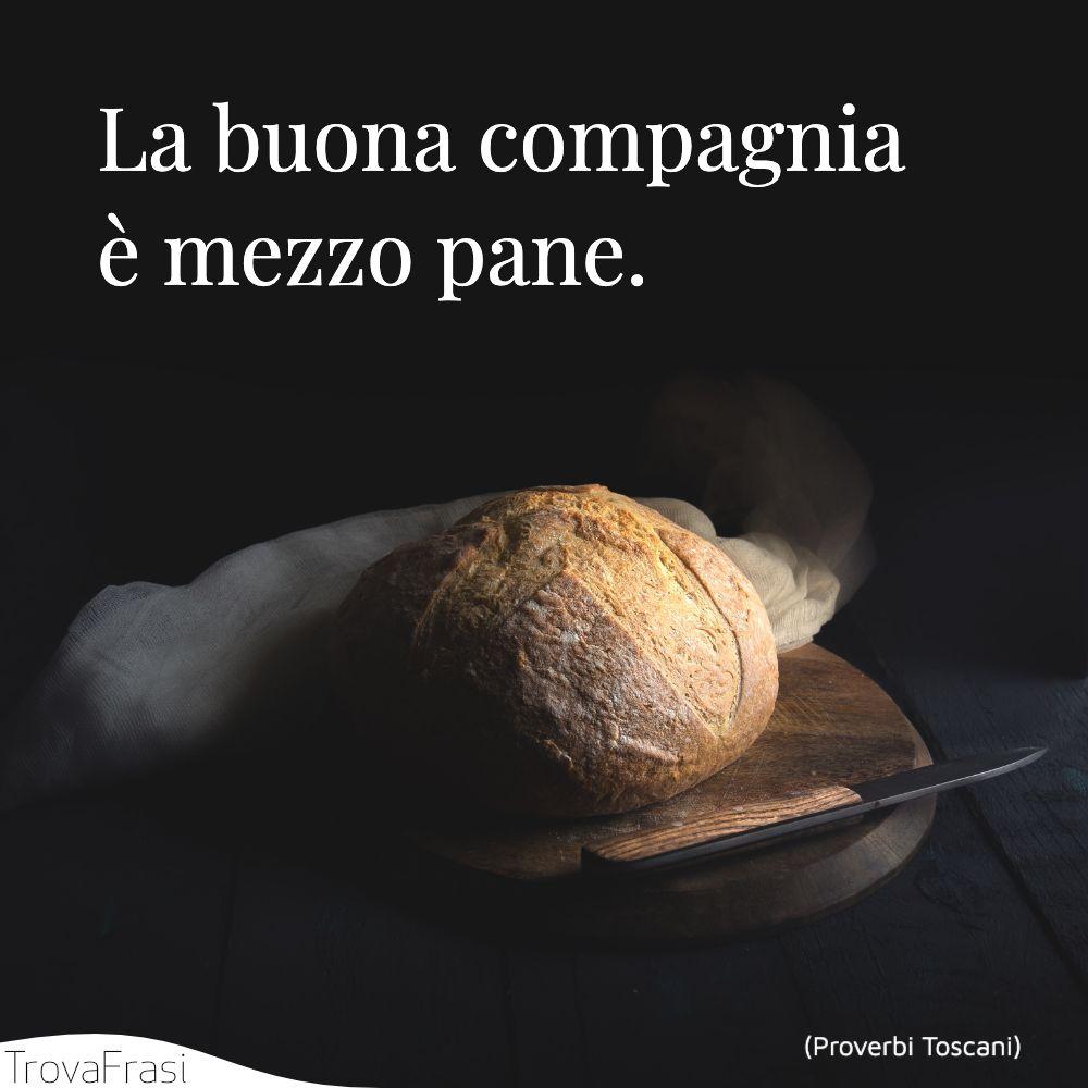 La buona compagnia è mezzo pane.
