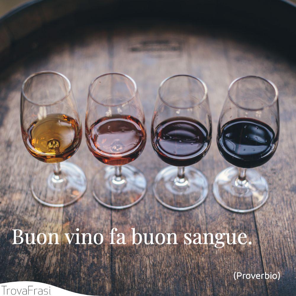 Buon vino fa buon sangue.