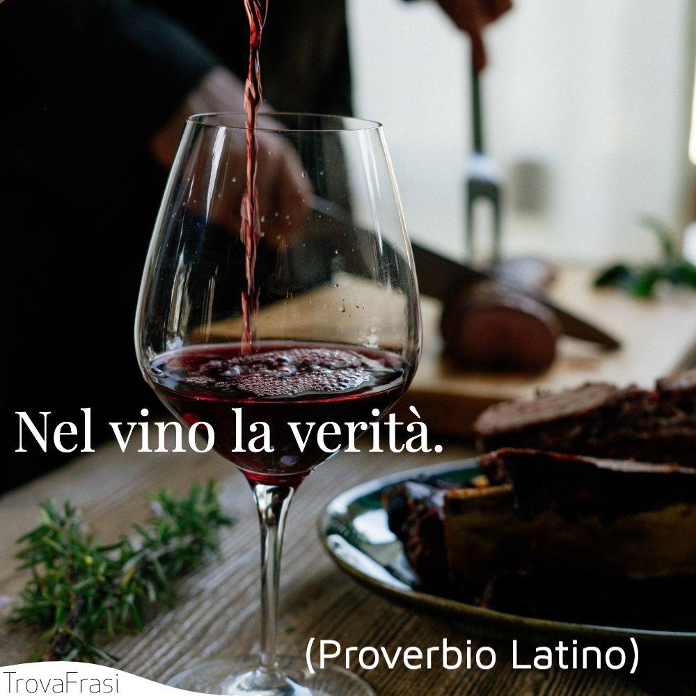 Nel vino la verità.