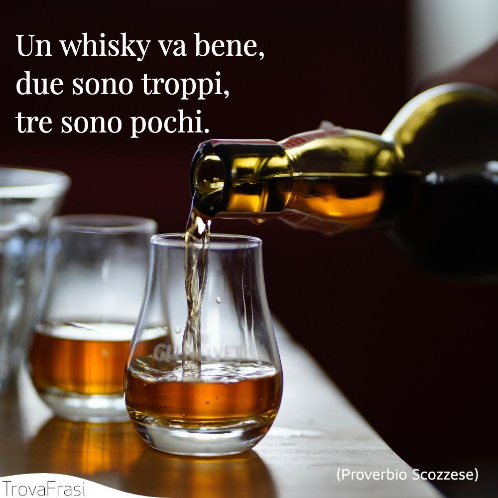 Un whisky va bene, due sono troppi, tre sono pochi.