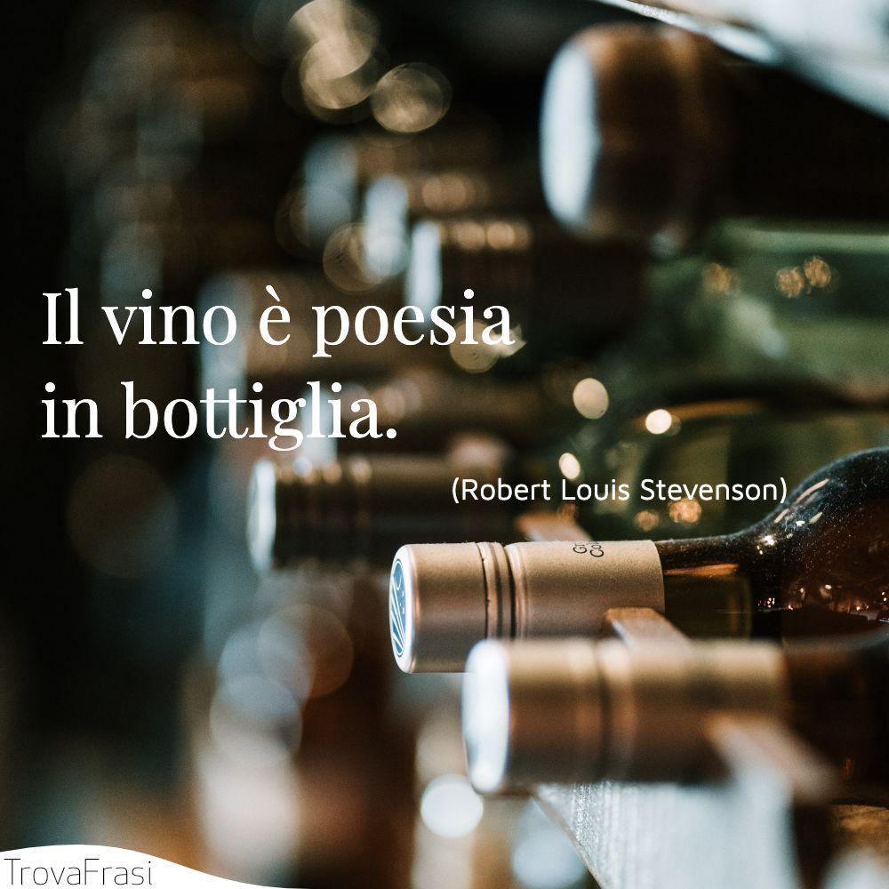 Il vino è poesia in bottiglia.