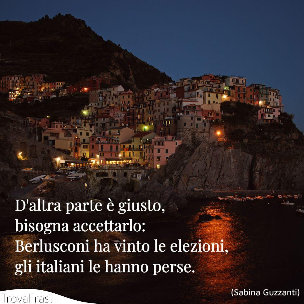 D'altra parte è giusto, bisogna accettarlo: Berlusconi ha vinto le elezioni, gli italiani le hanno perse.