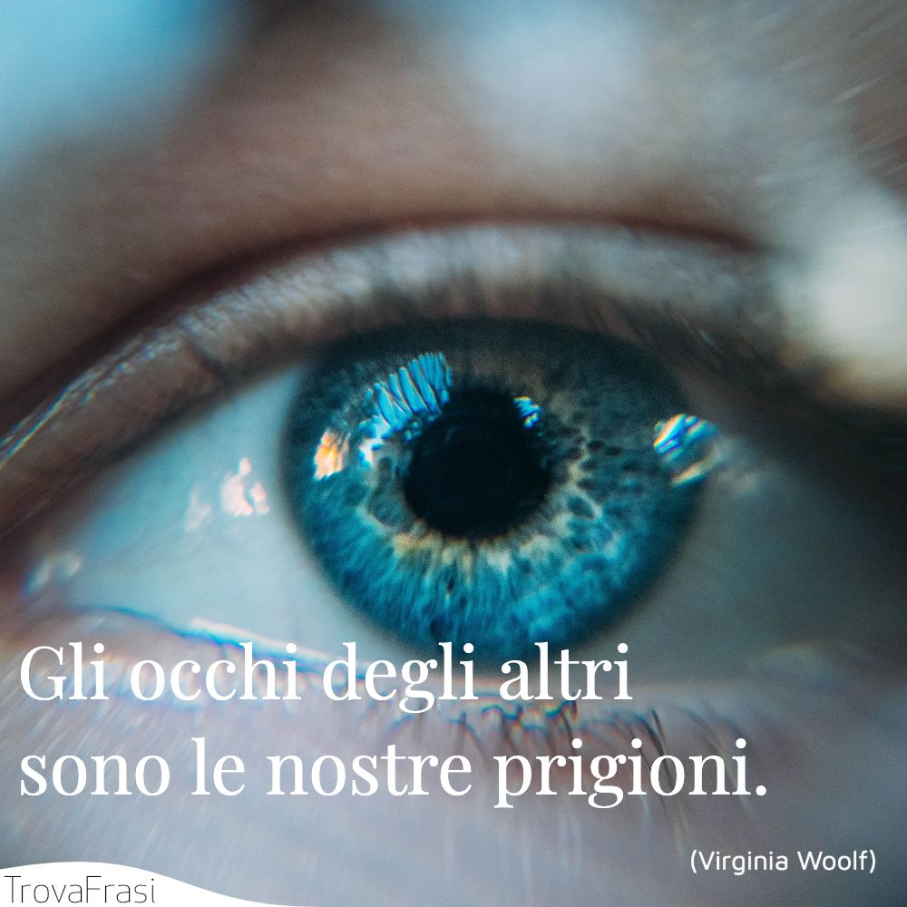 Gli occhi degli altri sono le nostre prigioni.