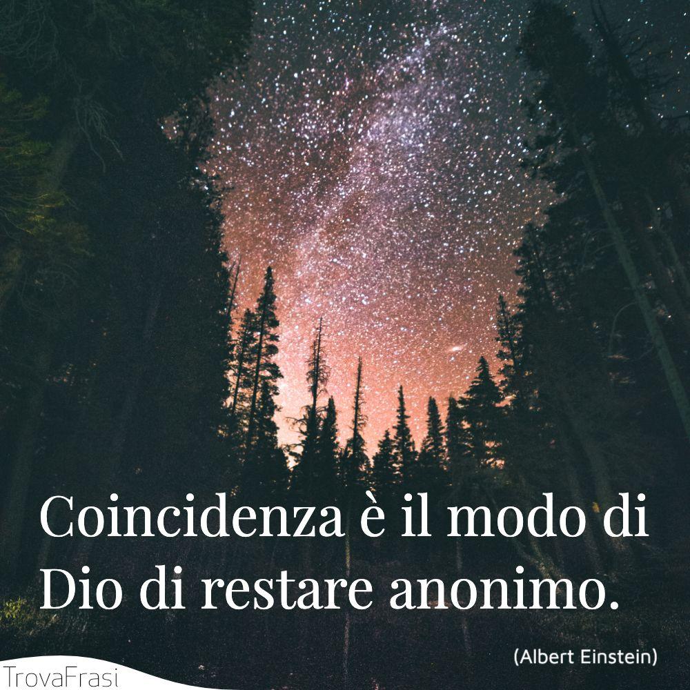 Coincidenza è il modo di Dio di restare anonimo.
