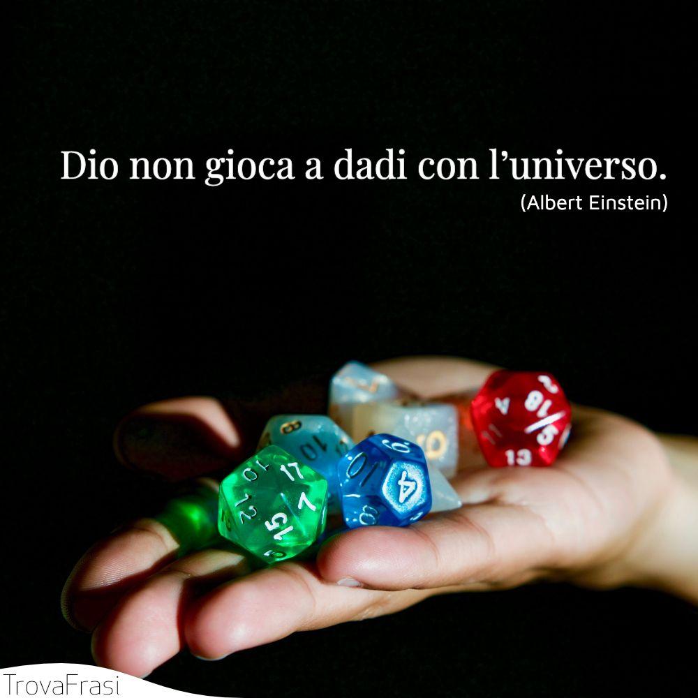 Dio non gioca a dadi con l'universo.