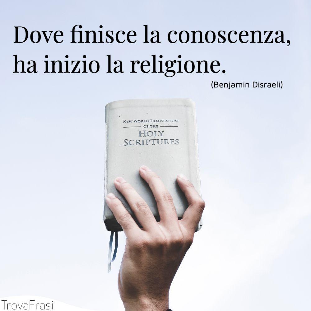 Dove finisce la conoscenza, ha inizio la religione.