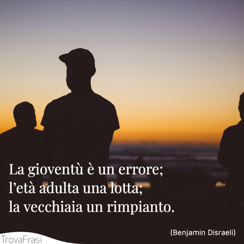La gioventù è un errore; l'età adulta una lotta ; la vecchiaia un rimpianto.