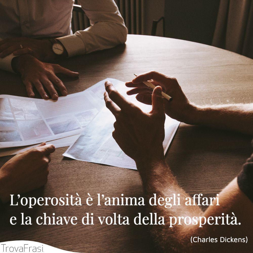 L'operosità è l'anima degli affari e la chiave di volta della prosperità.