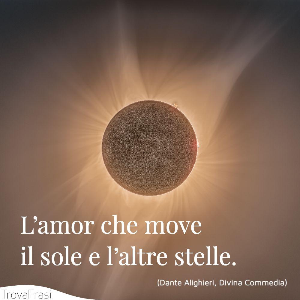L'amor che move il sole e l'altre stelle.