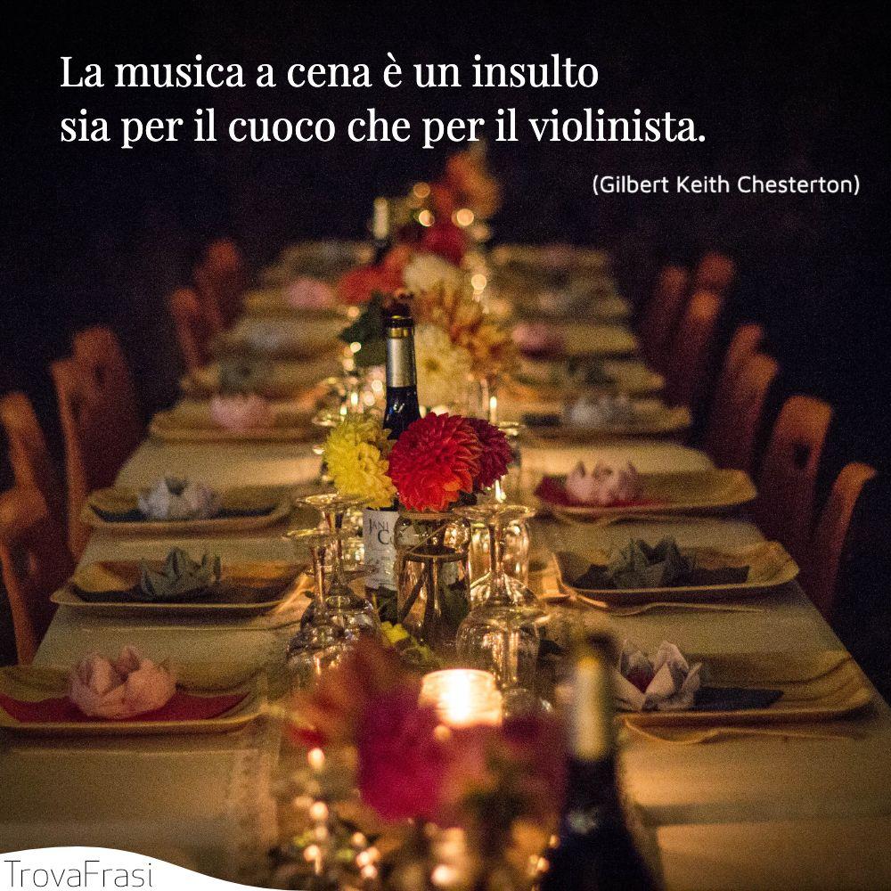 La musica a cena è un insulto sia per il cuoco che per il violinista.