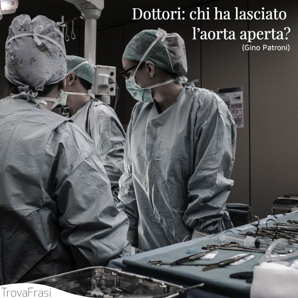 Dottori: chi ha lasciato l'aorta aperta?