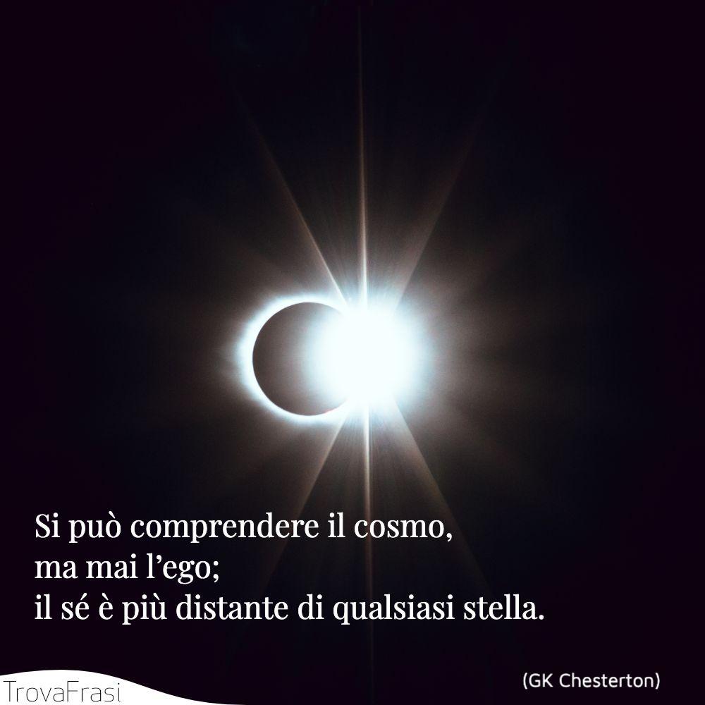 Si può comprendere il cosmo, ma mai l'ego; il sé è più distante di qualsiasi stella.