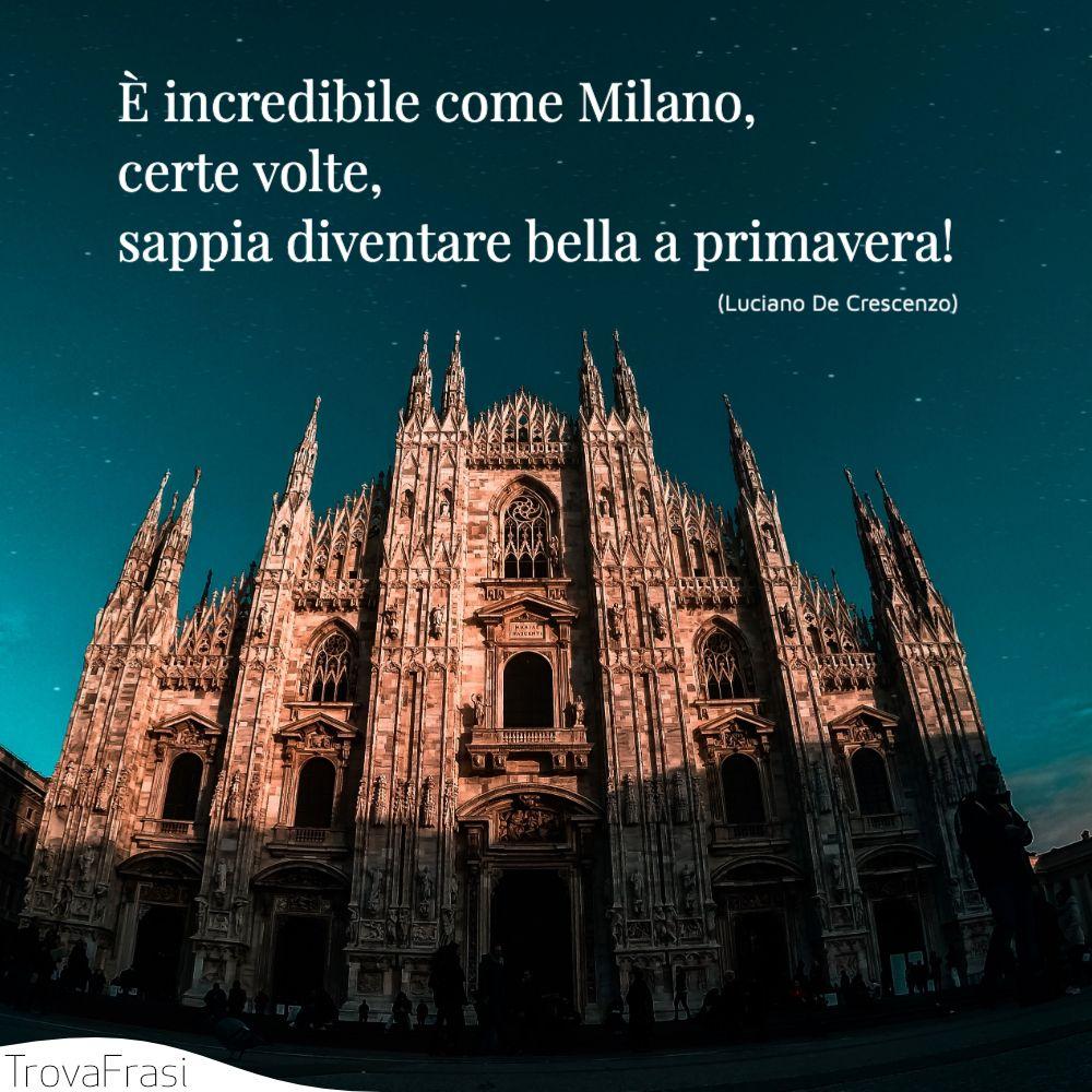 È incredibile come Milano, certe volte, sappia diventare bella a primavera!