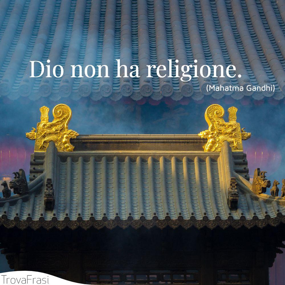 Dio non ha religione.