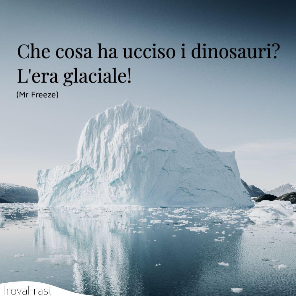 Che cosa ha ucciso i dinosauri? L'era glaciale!