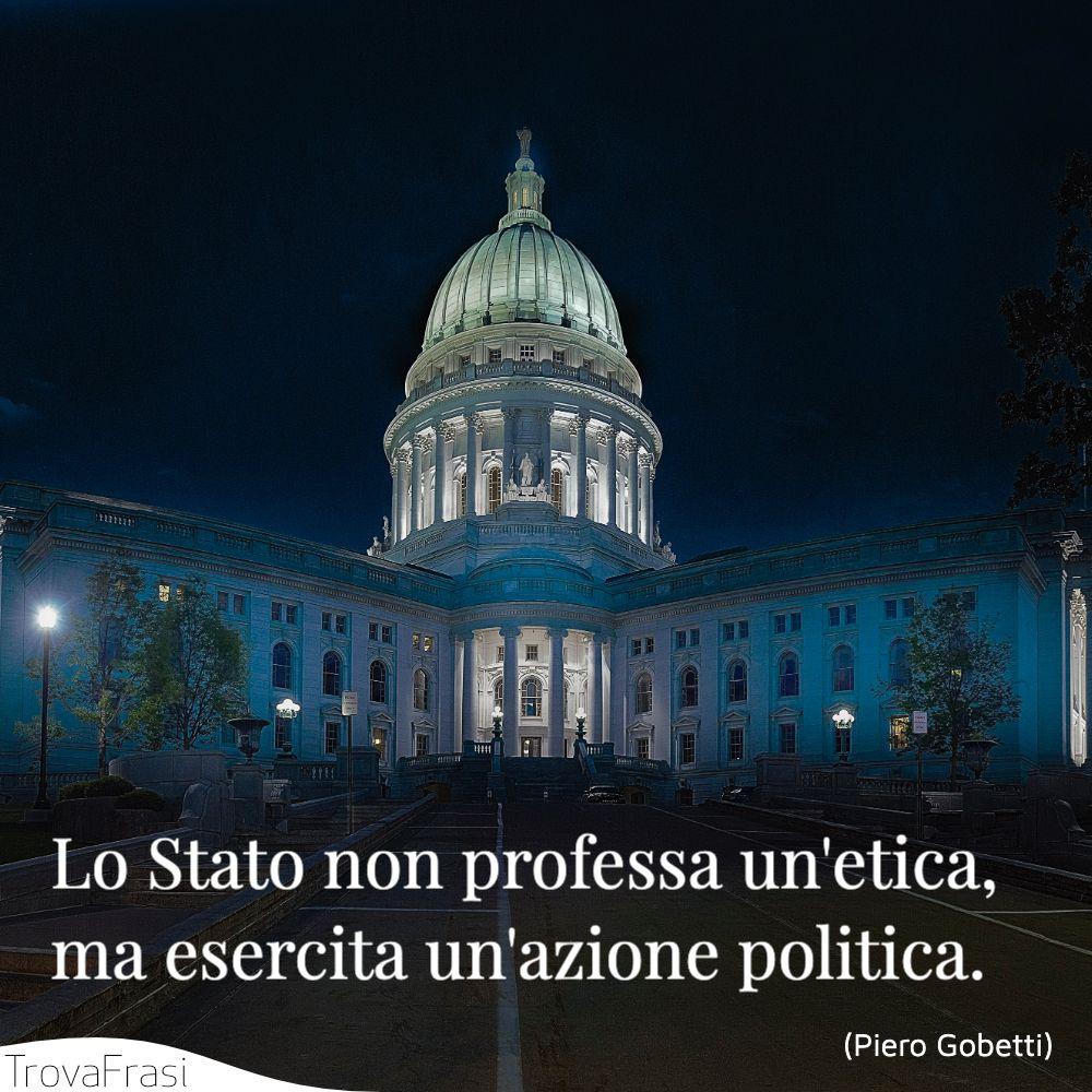 Lo Stato non professa un'etica, ma esercita un'azione politica.
